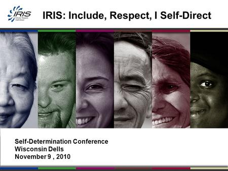 IRIS: Include, Respect, I Self-Direct Self-Determination Conference Wisconsin Dells November 9, 2010.