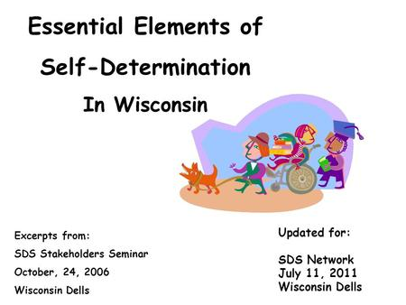 Essential Elements of Self-Determination In Wisconsin Excerpts from: SDS Stakeholders Seminar October, 24, 2006 Wisconsin Dells Updated for: SDS Network.