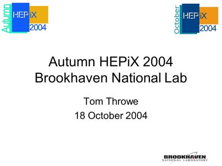 Autumn HEPiX 2004 Brookhaven National Lab Tom Throwe 18 October 2004.