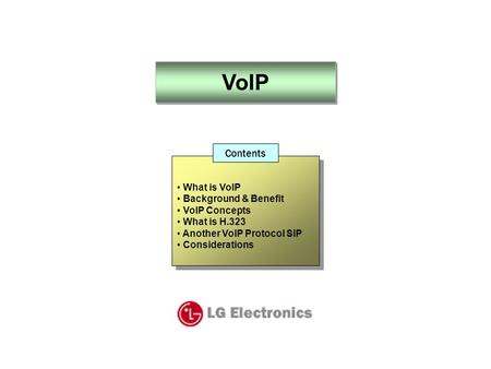 VoIP What is VoIP Background & Benefit VoIP Concepts What is H.323 Another VoIP Protocol SIP Considerations What is VoIP Background & Benefit VoIP Concepts.