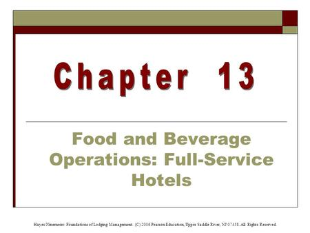 Hayes/Ninemeier: Foundations of Lodging <strong>Management</strong>. (C) 2006 Pearson Education, Upper Saddle River, NJ 07458. All Rights Reserved. <strong>Food</strong> and Beverage Operations: