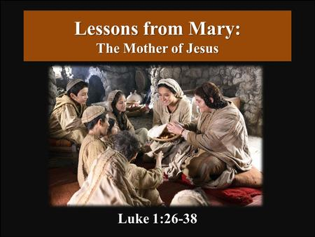 Lessons from Mary: The Mother of Jesus Luke 1:26-38.