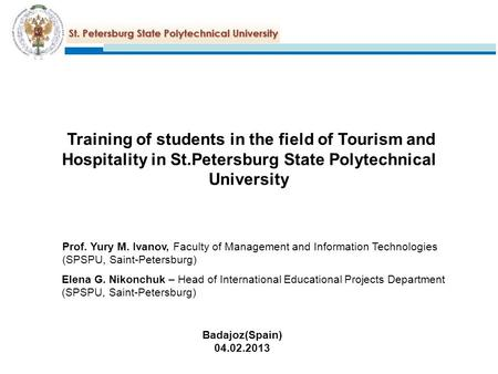 Training of students in the field of Tourism and Hospitality in St.Petersburg State Polytechnical University Prof. Yury M. Ivanov, Faculty of Management.