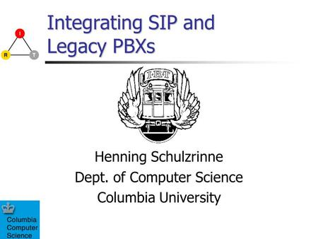 Integrating SIP and Legacy PBXs Henning Schulzrinne Dept. of Computer Science Columbia University.