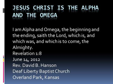 I am Alpha and Omega, the beginning and the ending, saith the Lord, which is, and which was, and which is to come, the Almighty. Revelation 1:8 June 14,