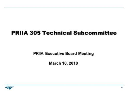 0 PRIIA 305 Technical Subcommittee PRIIA Executive Board Meeting March 10, 2010.