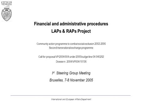 Financial and administrative procedures LAPs & RAPs Project Community action programme to combat social exclusion 2002-2006 Second transnational exchange.