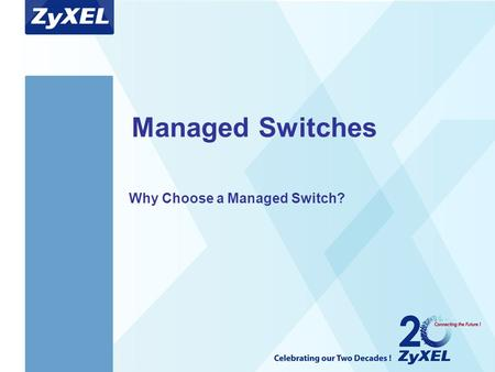 Arial Bold 40 Arial Bold 20 Managed Switches Why Choose a Managed Switch?