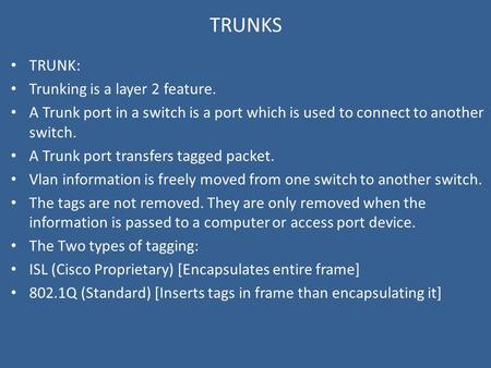 TRUNKS TRUNK: Trunking is a layer 2 feature.