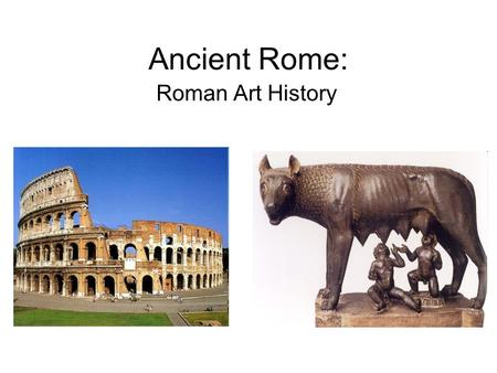 Ancient Rome: Roman Art History. The Ancient Roman World.