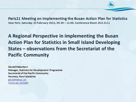 Paris21 Meeting on Implementing the Busan Action Plan for Statistics New York, Saturday 25 February 2012, 09.30 – 12.00, Conference Room DC2-2111 A Regional.
