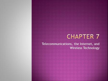 Telecommunications, the Internet, and Wireless Technology.
