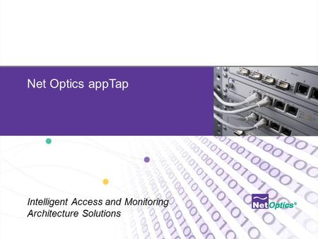 Net Optics Confidential and Proprietary Net Optics appTap Intelligent Access and Monitoring Architecture Solutions.