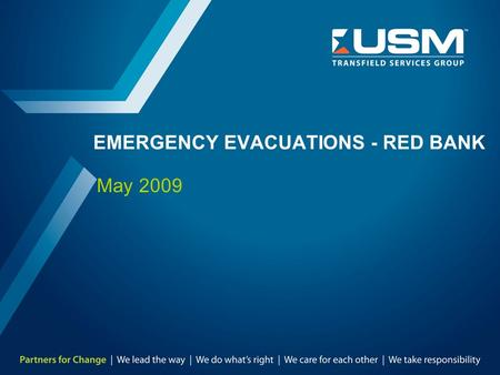 EMERGENCY EVACUATIONS - RED BANK May 2009. TMD-8303-SA-0013 R.1 2 Introduction / Key Topics To provide USM Employees & Management instructional guidance.