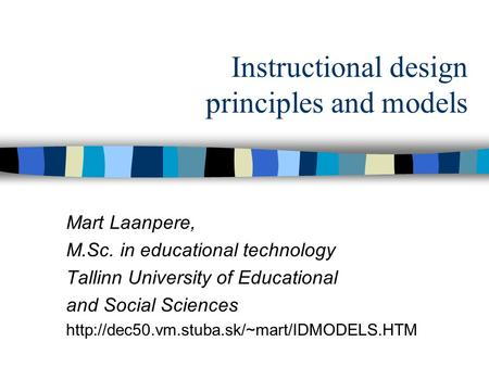 Instructional design principles and models Mart Laanpere, M.Sc. in educational technology Tallinn University of Educational and Social Sciences