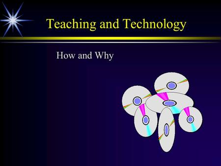 Teaching and Technology How and Why. Why do faculty want technology in the classroom and learning space?