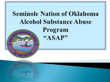 1  MISSION: The alcohol Substance Abuse Program provides a comprehensive drug and alcohol program to assist American Indians and Non-Indians with the.