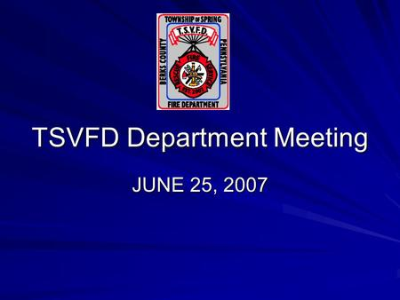 TSVFD Department Meeting JUNE 25, 2007. Station Issues Station 1 –Small roof leaks developing. 1 in the corner of the conference room and the other to.