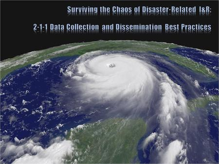 Discuss why existing I&R software products are practically unusable during the acute phase of a disaster Explore specific community 2-1-1 related experiences.