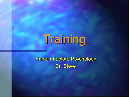 Training Human Factors Psychology Dr. Steve Background Four types of factors that lead to poor performance: Four types of factors that lead to poor performance: