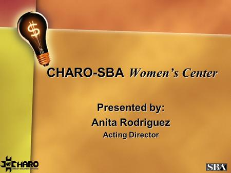 CHARO-SBA Women's Center Presented by: Anita Rodriguez Acting Director.