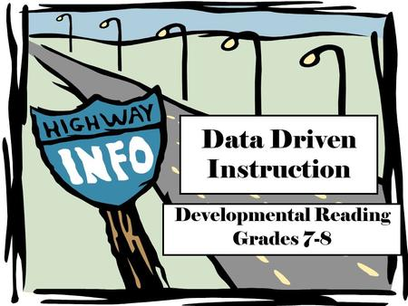 Data Driven Instruction Developmental Reading Grades 7-8.