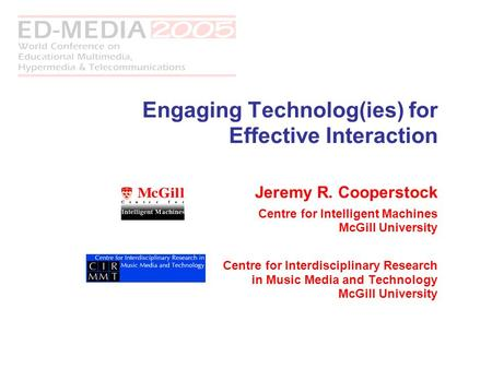 Engaging Technolog(ies) for Effective Interaction Jeremy R. Cooperstock Centre for Intelligent Machines McGill University Centre for Interdisciplinary.