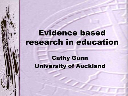 Evidence based research in education Cathy Gunn University of Auckland.