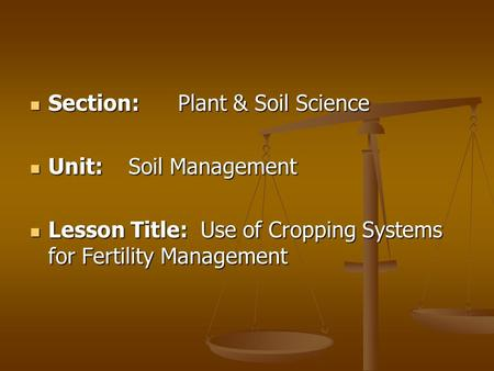 Section:Plant & Soil Science Section:Plant & Soil Science Unit:Soil Management Unit:Soil Management Lesson Title: Use of Cropping Systems for Fertility.