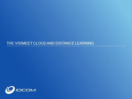 THE VISIMEET CLOUD AND DISTANCE LEARNING. Learn how 2 Professors are using IOCOM Visimeet as a Distance Learning tool; Hear and see them live from their.