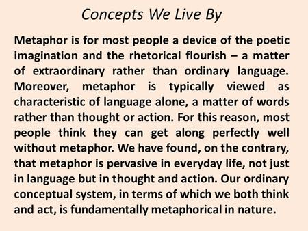 Concepts We Live By Metaphor is for most people a device of the poetic imagination and the rhetorical flourish – a matter of extraordinary rather than.
