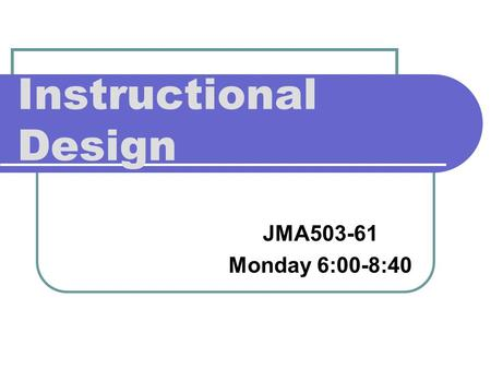 Instructional Design JMA503-61 Monday 6:00-8:40. Objectives 1. Learning perspectives | influence Learning perspectives | influence 2. ToolBook interactions.