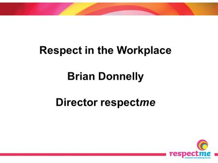 Respect in the Workplace Brian Donnelly Director respectme.