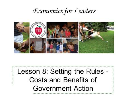 Economics for Leaders Lesson 8: Setting the Rules - Costs and Benefits of Government Action.