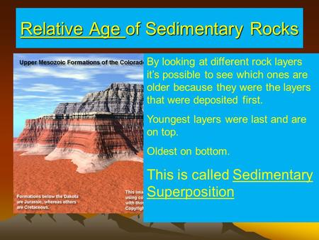 Relative Age of Sedimentary Rocks By looking at different rock layers it's possible to see which ones are older because they were the layers that were.