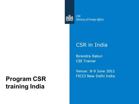 CSR <strong>in</strong> <strong>India</strong> Birendra Raturi CBI Trainer Venue: 8-9 June 2011 FICCI New Delhi <strong>India</strong> Program CSR training <strong>India</strong>.