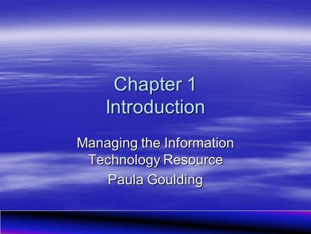 Managing the Information Technology Resource Paula Goulding