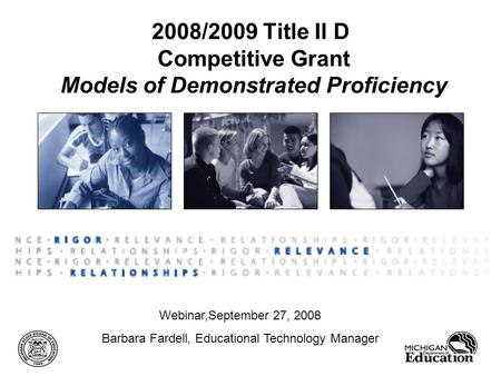 2008/2009 Title II D Competitive Grant Models of Demonstrated Proficiency Webinar,September 27, 2008 Barbara Fardell, Educational Technology Manager.