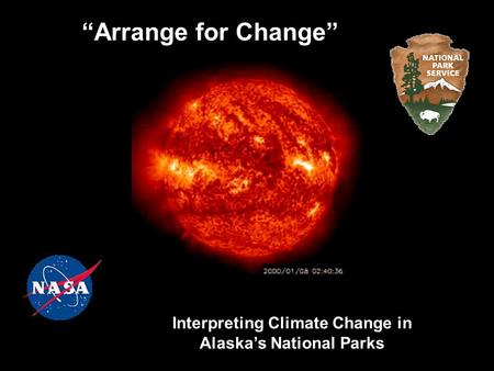 """Arrange for Change"" Interpreting Climate Change in Alaska's National Parks."