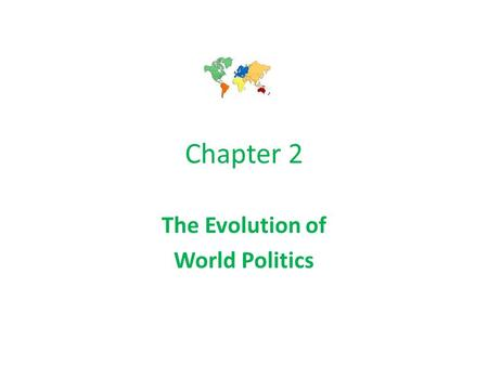Chapter 2 The Evolution of World Politics. Ancient Greece & Rome Territorial states: Before states/nations Based on leader or culture Controlled territory.