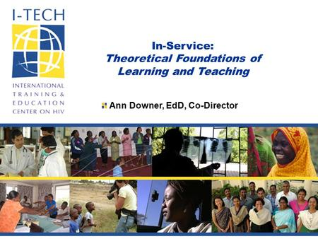 In-Service: Theoretical Foundations of Learning and Teaching Ann Downer, EdD, Co-Director.