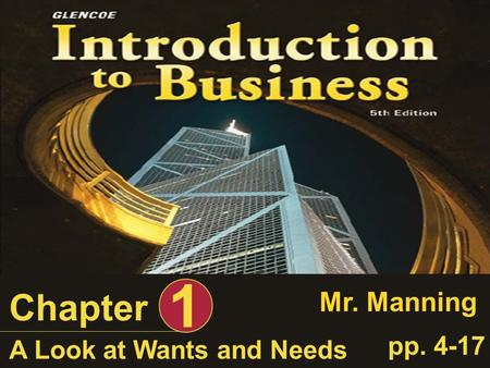 1 Chapter Mr. Manning pp. 4-17 A Look at Wants and Needs.