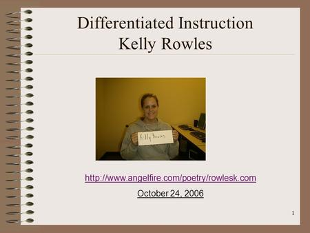 1 Differentiated Instruction Kelly Rowles  October 24, 2006.