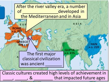 After the river valley era, a number of _______________developed in the Mediterranean and in Asia Classic cultures created high levels of achievement in.