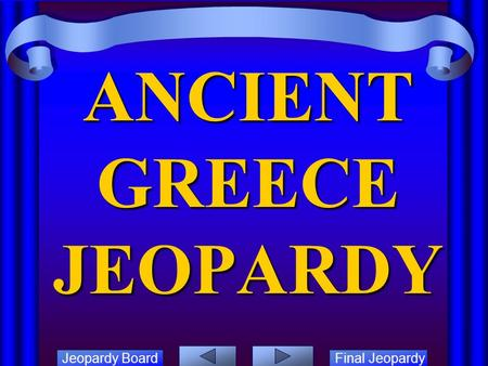 Jeopardy Board Final Jeopardy ANCIENT GREECE JEOPARDY.