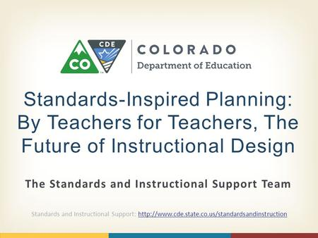 The Standards and Instructional Support Team Standards-Inspired Planning: By Teachers for Teachers, The Future of Instructional Design Standards and Instructional.