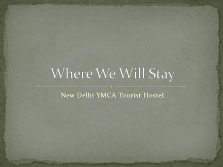 New Delhi YMCA Tourist Hostel. Address: Jai Singh Road, Connaught Place, New Delhi Centrally located in the center of New Delhi, within a few minutes.
