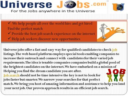 We help people all over the world hire and get hired Find the perfect match Provide the best job search experience on the internet Help job seekers discover.