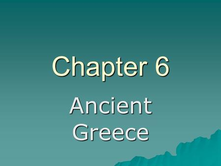 Chapter 6 Ancient Greece. The Rise of Greek Civilization  I. Geographic Setting –A. Peninsula – area of land surrounded by water on three sides.