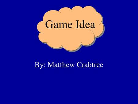 Game Idea By: Matthew Crabtree. Type I could best call it a town simulation/rpg type genre You sort of direct the building of a town by assigning roles.